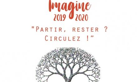IMAGINE 2019-2020 – « Partir, rester ? Circulez ! » C'est maintenant !